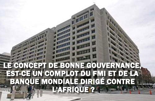 Le Concept de Bonne Gouvernance, Est-ce un complot du FMI et de la Banque Mondiale dirigé contre l'Afrique ?