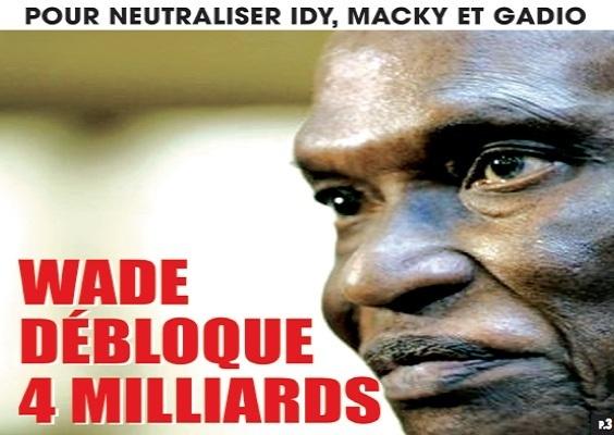 Pour neutraliser Idy,Macky et Gadio Wade débloque 4 milliards