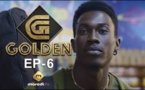 Série - GOLDEN - Episode 6